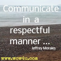 Communicate in a respectful manner ... Jeffrey Morales