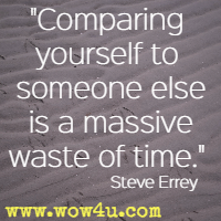 Comparing yourself to someone else is a massive waste of time. Steve Errey