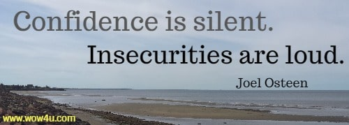 Confidence is silent. Insecurities are loud. Joel Osteen