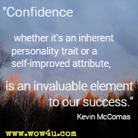 Confidence, whether it's an inherent personality trait or a self-improved attribute, is an invaluable element to our success. Kevin McComas