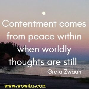Contentment comes from peace within when worldly thoughts are still  Greta Zwaan