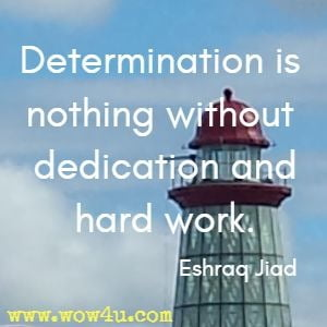 Determination is nothing without dedication and hard work. Eshraq Jiad
