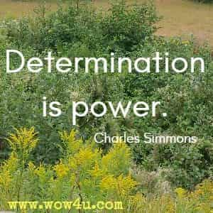 Determination is power. Charles Simmons