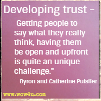 Developing trust - Getting people to say what they really think, having them be open and upfront is quite an unique challenge. Byron and Catherine Pulsifer
