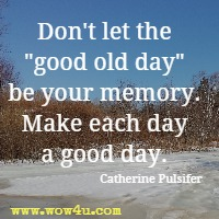 Don't let the good old day