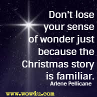 Don't lose your sense of wonder just because the Christmas story is familiar.  Arlene Pellicane