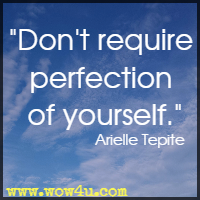 Don't require perfection of yourself. Arielle Tepite