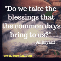Do we take the blessings that the common days bring to us? Al Bryant