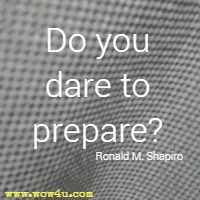 Do you dare to prepare? Ronald M. Shapiro