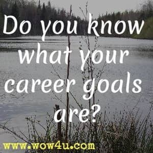 Do you know what your career goals are?