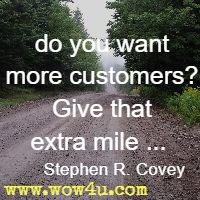 ... do you want more customers? Give that extra mile ...  Stephen R. Covey
