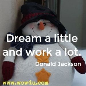 Dream a little and work a lot. Donald Jackson