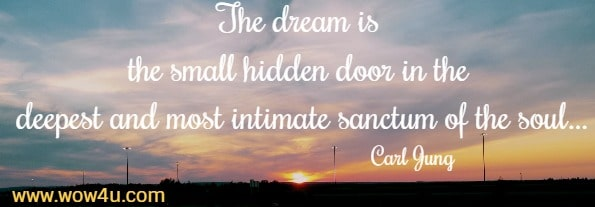 The dream is the small hidden door in the deepest and most intimate sanctum of the soul…  Carl Jung