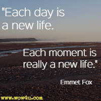 each day is a new life each moment is really a new life emmett
