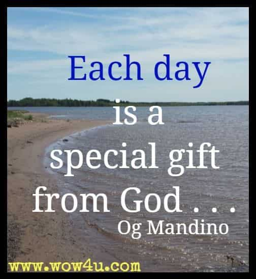 Each day is a special gift from God . . . Og Mandino