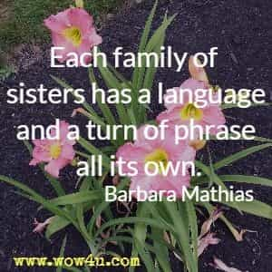 Each family of sisters has a language and a turn of phrase all its own. Barbara Mathias