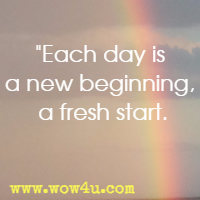 Each day is a new beginning, a fresh start. Catherine Pulsifer