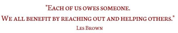 Each of us owes someone. We all benefit by reaching out and helping others. Les Brown