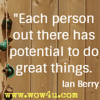 Each person out there has potential to do great things. Ian Berry