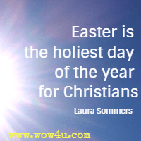 Easter is the holiest day of the year for Christians. Laura Sommers
