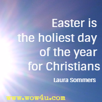 Easter is the holiest day of the year for Christians.�Laura Sommers