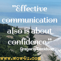 Effective communication also is about confidence. Gregory Davidson