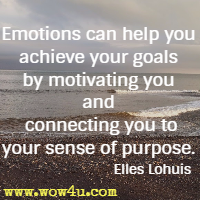 Emotions can help you achieve your goals by motivating you and connecting you to your sense of purpose. Elles Lohuis