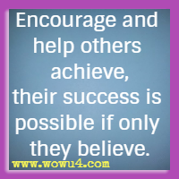 Encourage and help others
