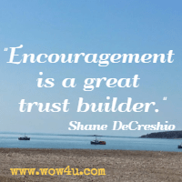 Encouragement is a great trust builder. Shane DeCreshio