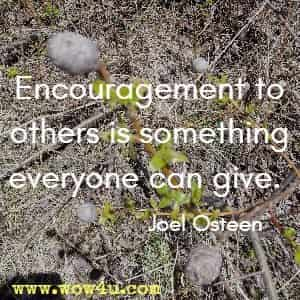 Encouragement to others is something everyone can give. Joel Osteen