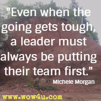 Even when the going gets tough, a leader must always be putting their team first. Michele Morgan
