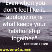 Even when you don't feel like it, apologizing is what keeps your relationship together. Christian Olsen