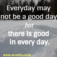 Inspirational quotes inspirational words of wisdom motivational everyday may not be a good day but there is good in every day voltagebd Image collections