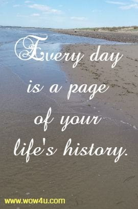 Every day is a page of your life's history.