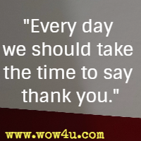 Every day we should take the time to say thank you.
