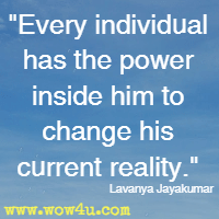 Every individual have the power inside him to change his current reality. Lavanya Jayakumar