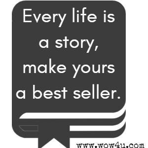 Every life is a story, make yours a best seller.