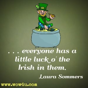 . . . everyone has a little luck o' the Irish in them. Laura Sommers