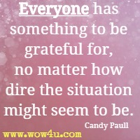 Everyone has something to be grateful for, no matter how dire the situation might seem to be. Candy Paull