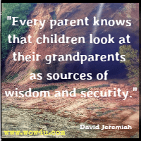 Every parent knows that children look at their grandparents as sources of wisdom and security. David Jeremiah