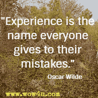 Experience is the name everyone gives to their mistakes.