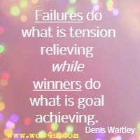 Failures do what is tension relieving while winners do what is goal achieving. Denis Waitley