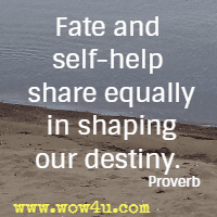 Fate and self-help share equally in shaping our destiny. Proverb