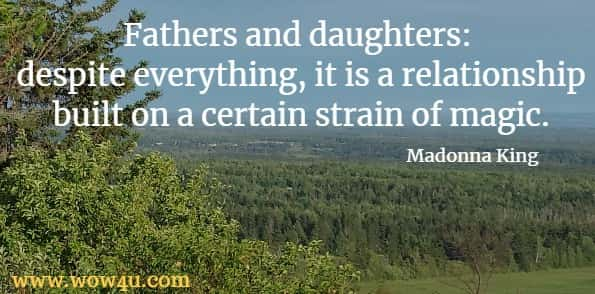 Fathers and daughters: despite everything, it is a relationship built on a certain strain of magic.  Madonna King