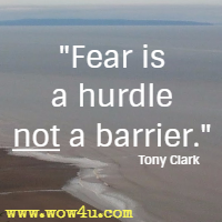 Fear is a hurdle not a barrier. Tony Clark