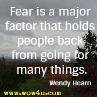 Fear is a major factor that holds people back from going for many things. Wendy Hearn