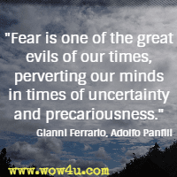 Fear is one of the great evils of our times, perverting our minds in times of uncertainty and precariousness. Gianni Ferrario, Adolfo Panfili