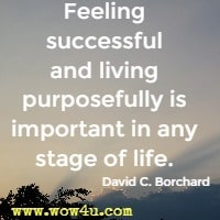 Feeling successful and living purposefully is important in any stage of life. David C. Borchard