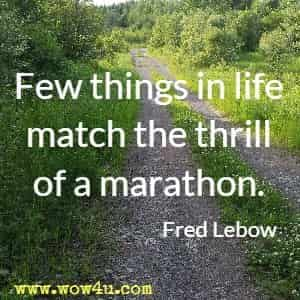 Few things in life match the thrill of a marathon. Fred Lebow