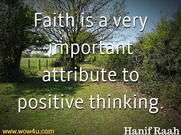 Faith is a very important attribute to positive thinking.